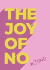 The Joy Of No : #JONO - Set Yourself Free with the Empowering Positivity of NO - Book