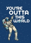 You're Outta This World : Uplifting Quotes and Astronomical Puns to Rock Your World - Book