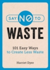 Say No to Waste : 101 Easy Ways to Create Less Waste - Book