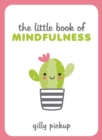 The Little Book of Mindfulness : Tips, Techniques and Quotes for a More Centred, Balanced You - Book