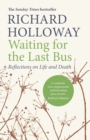 Waiting for the Last Bus : Reflections on Life and Death - Book