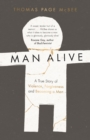 Man Alive : A True Story of Violence, Forgiveness and Becoming a Man - eBook