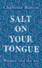 Salt On Your Tongue : Women and the Sea - Book