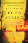 The Trip to Echo Spring : On Writers and Drinking - Book