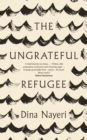 The Ungrateful Refugee - Book