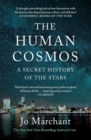 The Human Cosmos : A Secret History of the Stars - eBook
