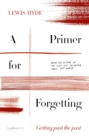 A Primer for Forgetting : Getting Past the Past - Book