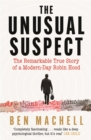 The Unusual Suspect : The Remarkable True Story of a Modern-Day Robin Hood - eBook