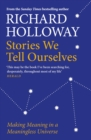 Stories We Tell Ourselves : Making Meaning in a Meaningless Universe - Book