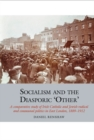 Socialism and the Diasporic `Other' : A comparative study of Irish Catholic and Jewish radical and communal politics in East London, 1889-1912 - Book