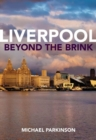Liverpool Beyond the Brink : The Remaking of a Post Imperial City - Book