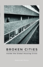 Broken Cities : Inside the Global Housing Crisis - Book