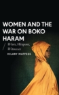 Women and the War on Boko Haram : Wives, Weapons, Witnesses - eBook