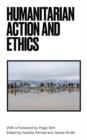 Humanitarian Action and Ethics - Book