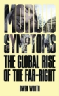 Morbid Symptoms : The Global Rise of the Far-Right - Book
