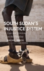 South Sudan's Injustice System : Law and Activism on the Frontline - Book