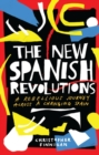 The New Spanish Revolutions : A Rebellious Journey Across a Changing Spain - Book