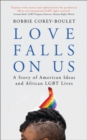 Love Falls On Us : A Story of American Ideas and African LGBT Lives - eBook
