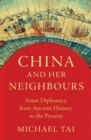 China and Her Neighbours : Asian Diplomacy from Ancient History to the Present - Book
