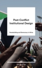 Post-Conflict Institutional Design : Peacebuilding and Democracy in Africa - Book