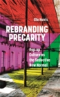 Rebranding Precarity : Pop-up Culture as the Seductive New Normal - eBook