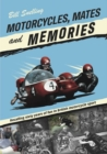 Motorcycles, Mates and Memories : Recalling sixty years of fun in British motorcycle sport - Book