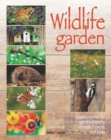 Wildlife garden : Create a home for garden-friendly animals, insects and birds - Book