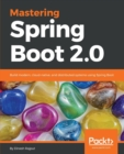 Mastering Spring Boot 2.0 : Build modern, cloud-native, and distributed systems using Spring Boot - Book