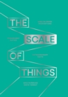 The Scale of Things : Mind-Blowing Proportions, Remarkable Ratios, Extraordinary Facts - Book