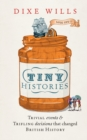 Tiny Histories : Trivial events and trifling decisions that changed British history - Book