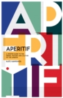 Aperitif : A spirited guide to the drinks, history and culture of the aperitif - Book