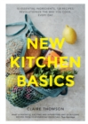 New Kitchen Basics : 10 essential ingredients, 120 recipes - revolutionize the way you cook, every day - Book