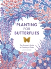 Planting for Butterflies : The Grower's Guide to Creating a Flutter - Book