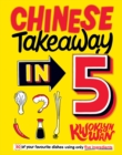 Chinese Takeaway in 5 : 80 of Your Favourite Dishes Using Only Five Ingredients - Book
