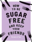 How to be Sugar-Free and Keep Your Friends - Book