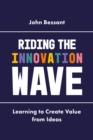 Riding the Innovation Wave : Learning to Create Value from Ideas - Book