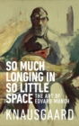 So Much Longing in So Little Space : The art of Edvard Munch - Book