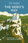 The Hero's Way : Walking with Garibaldi from Rome to Ravenna - Book