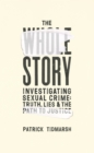 The Whole Story : Investigating Sexual Crime - Truth, Lies and the Path to Justice - Book