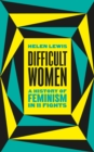 Difficult Women : A History of Feminism in 11 Fights - Book