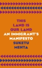 This Land Is Our Land : An Immigrant's Manifesto - Book