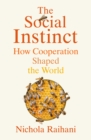 The Social Instinct : How Cooperation Shaped the World - Book