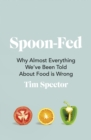 Spoon-Fed : Why almost everything we've been told about food is wrong - Book