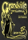 Grandville L'Integrale : The Complete Grandville Series, with an introduction by Ian Rankin - Book