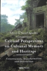 Critical Perspectives on Cultural Memory and Heritage : Construction, Transformation and Destruction - Book