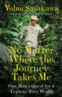 No Matter Where the Journey Takes Me : One Man's Quest for a Leprosy-Free World - Book
