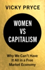 Women vs Capitalism : Why We Can't Have It All in a Free Market Economy - Book