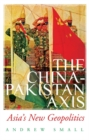 The China-Pakistan Axis : Asia's New Geopolitics - Book