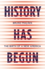 History Has Begun : The Birth of a New America - Book