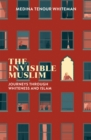 The Invisible Muslim : Journeys Through Whiteness and Islam - Book
